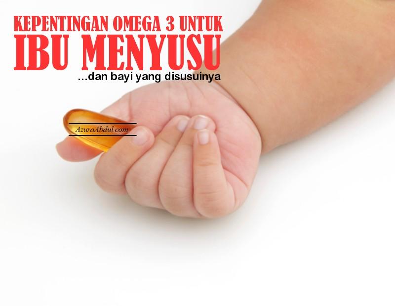 Kepentingan Omega 3 untuk ibu menyusu