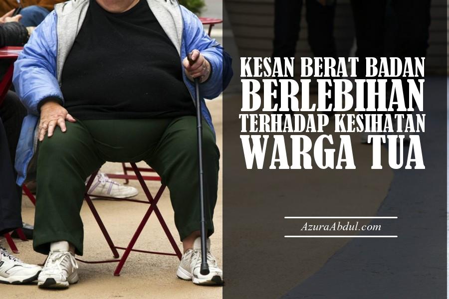 Kesan Berat Badan Berlebihan TErhadap Kesihatan Warga Tua
