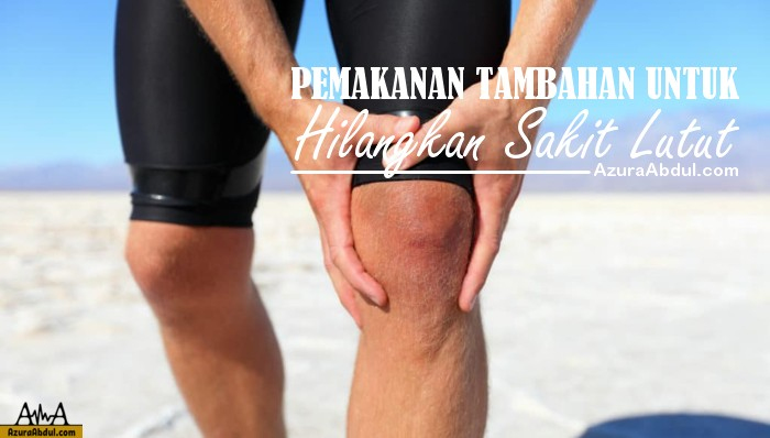 Pemakanan Tambahan Untuk Hilangkan Sakit Lutut