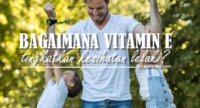 Bagaimana Vitamin E TIngkatkan Kesihatan Lelaki