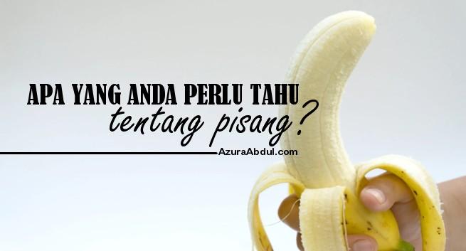 Apa yang anda perlu tahu tentang pisang?