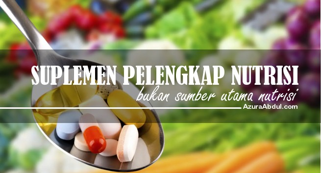Suplemen sebagai pelengkap nutrisi, bukan sebagai sumber utama nutrisi!