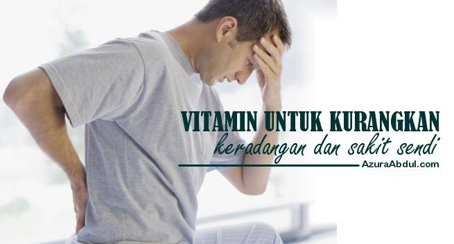 vitamin untuk kurangkan sakit sendi | Azura Abdul