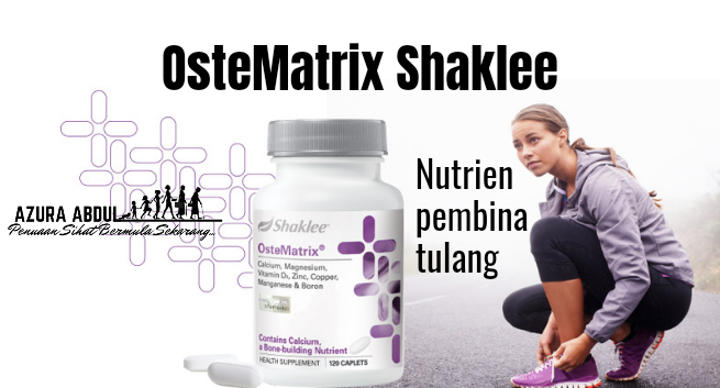OsteMatrix Shaklee untuk Pemuaan Sihat | Azura Abdul